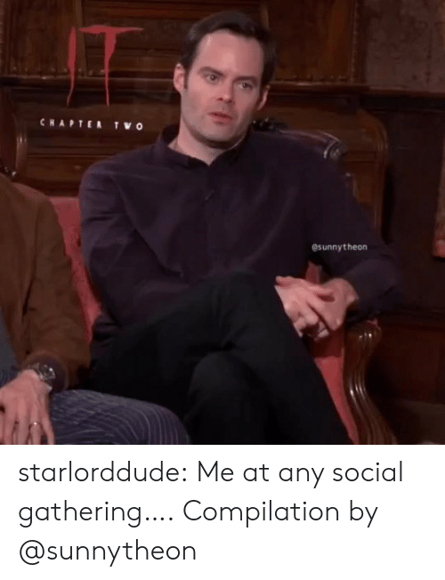 compilation: CHAPTER  TWO  esunnytheon starlorddude:  Me at any social gathering…. Compilation by @sunnytheon