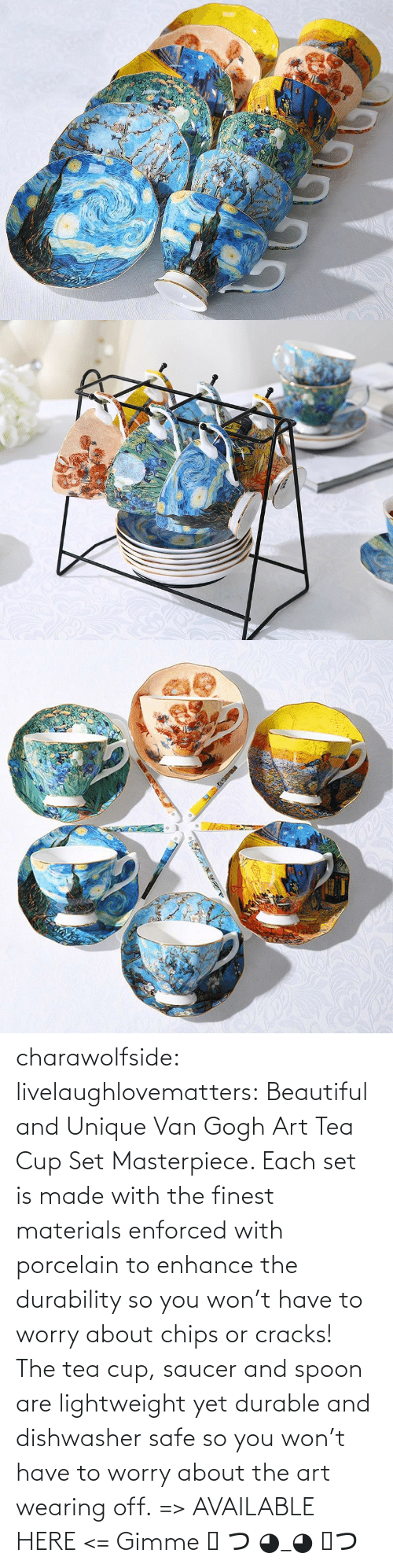 cup: charawolfside:  livelaughlovematters: Beautiful and Unique Van Gogh Art Tea Cup Set Masterpiece. Each set is made with the finest materials enforced with porcelain to enhance the durability so you won't have to worry about chips or cracks! The tea cup, saucer and spoon are lightweight yet durable and dishwasher safe so you won't have to worry about the art wearing off. => AVAILABLE HERE <=    Gimme ༼ つ ◕_◕ ༽つ