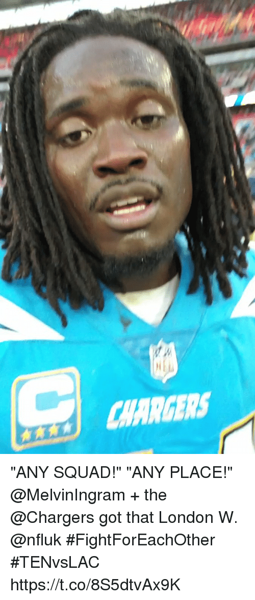 """Memes, Squad, and Chargers: CHARGERS """"ANY SQUAD!"""" """"ANY PLACE!""""  @MelvinIngram + the @Chargers got that London W. @nfluk #FightForEachOther #TENvsLAC https://t.co/8S5dtvAx9K"""