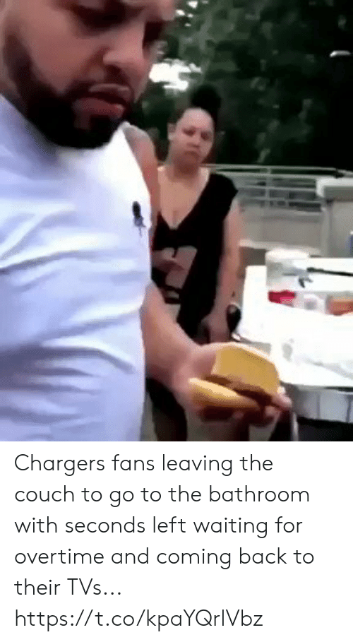 Couch: Chargers fans leaving the couch to go to the bathroom with seconds left waiting for overtime and coming back to their TVs... https://t.co/kpaYQrlVbz