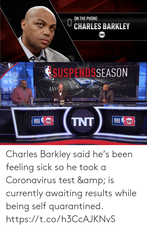 Charles Barkley: Charles Barkley said he's been feeling sick so he took a Coronavirus test & is currently awaiting results while being self quarantined.    https://t.co/h3CcAJKNvS