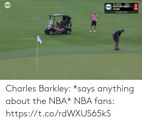 Charles Barkley: Charles Barkley: *says anything about the NBA*  NBA fans: https://t.co/rdWXUS65kS
