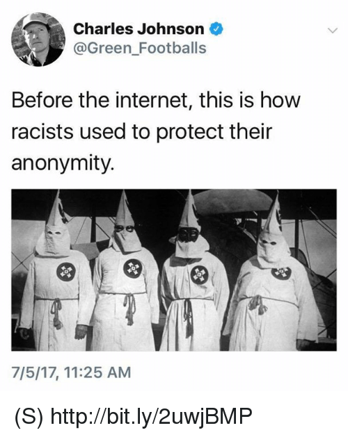 footballs: Charles Johnson  @Green Footballs  Before the internet, this is how  racists used to protect their  anonymity.  7/5/17, 11:25 AM (S) http://bit.ly/2uwjBMP