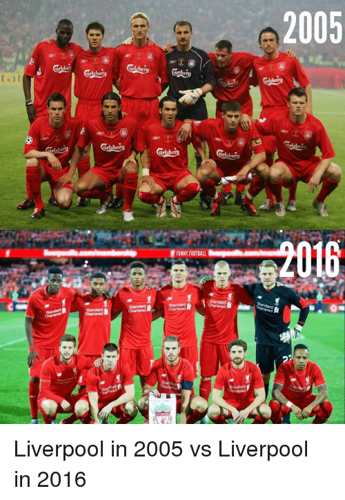 funny football: Chartered  Chartered  FUNNY FOOTBALL  Standard  Standard  Standard  tandard  Chartered  Standard  2005 Liverpool in 2005 vs Liverpool in 2016