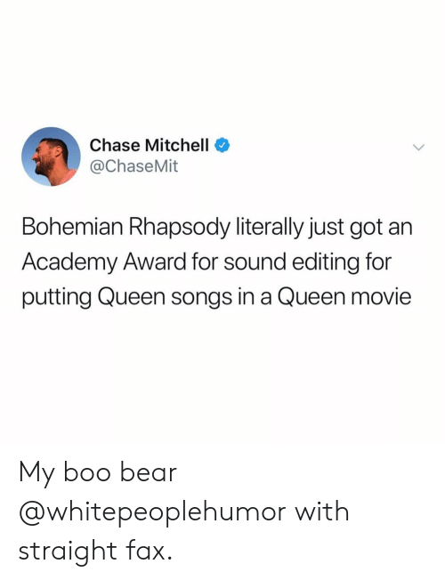 Rhapsody: Chase Mitchell  @ChaseMit  Bohemian Rhapsody literally just got an  Academy Award for sound editing for  putting Queen songs in a Queen movie My boo bear @whitepeoplehumor with straight fax.