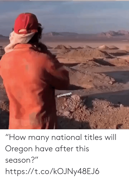 "Sports, Oregon, and Will: @chatnigga ""How many national titles will Oregon have after this season?"" https://t.co/kOJNy48EJ6"