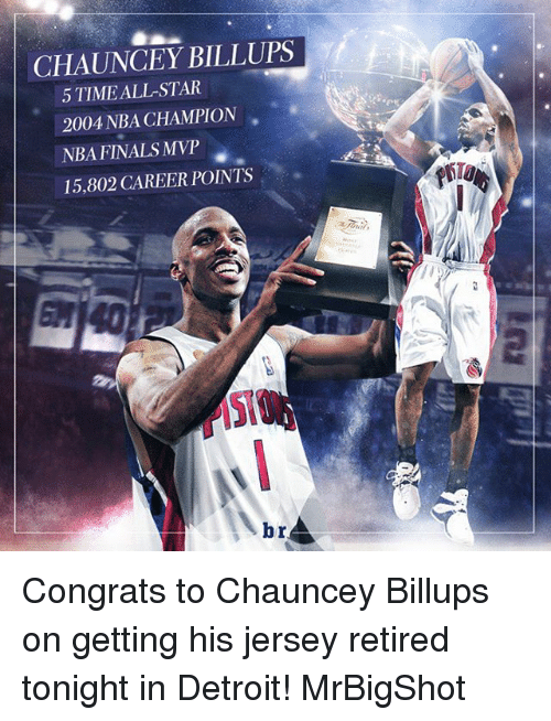 Chauncey: CHAUNCEY BILLUPS  5TIMEALL STAR  2004 NBA CHAMPION  NBA FINALS MVP  15,802 CAREER POINTS  brA Congrats to Chauncey Billups on getting his jersey retired tonight in Detroit! MrBigShot