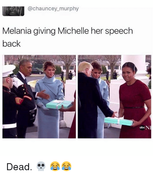 Chauncey: @chauncey murphy  Melania giving Michelle her speech  back  abc NI Dead. 💀 😂😂