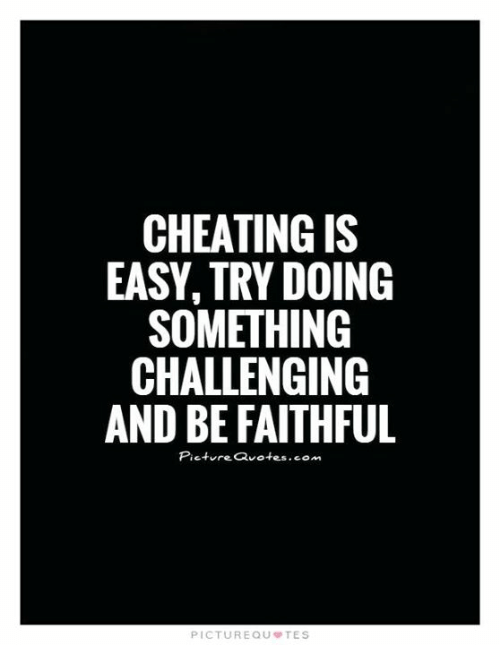 Faithful: CHEATING IS  EASY, TRY DOING  SOMETHING  CHALLENGING  AND BE FAITHFUL  Picture Quotes.com  PICTUREQU TES