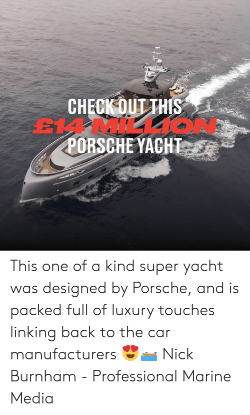 Dank, Porsche, and Nick: CHECK OUT THIS  EMMILL1O  PORSCHE YACHT This one of a kind super yacht was designed by Porsche, and is packed full of luxury touches linking back to the car manufacturers 😍🛥  Nick Burnham - Professional Marine Media