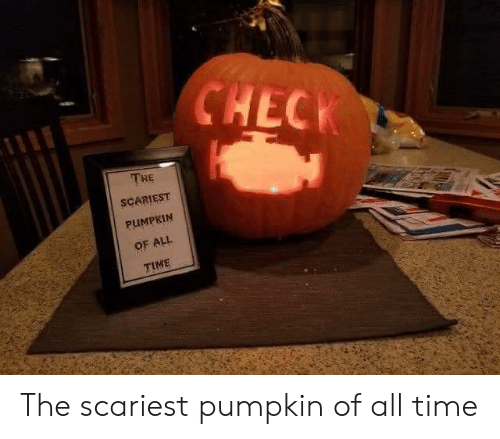 Scariest: CHECK  THE  SCARIEST  PUMPKIN  OF ALL  TIME The scariest pumpkin of all time
