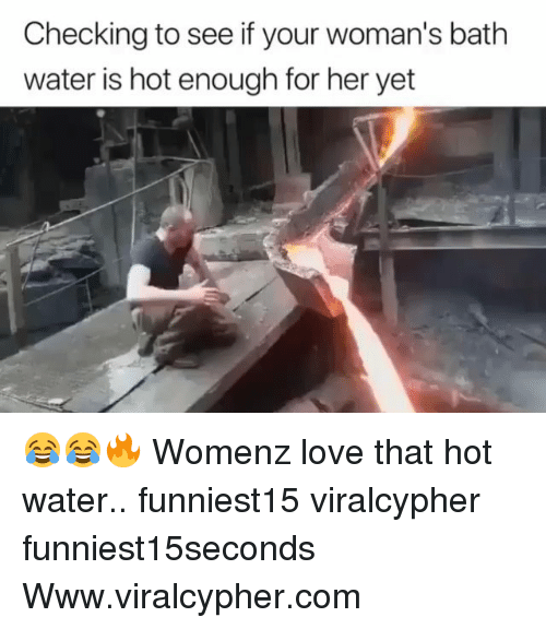 Bath Water: Checking to see if your woman's bath  water is hot enough for her yet 😂😂🔥 Womenz love that hot water.. funniest15 viralcypher funniest15seconds Www.viralcypher.com