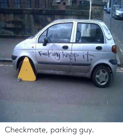 checkmate: Checkmate, parking guy.