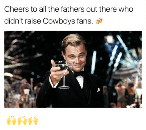 Dallas Cowboys, Nfl, and All The: Cheers to all the fathers out there who  didn't raise Cowboys fans. 🙌🙌🙌