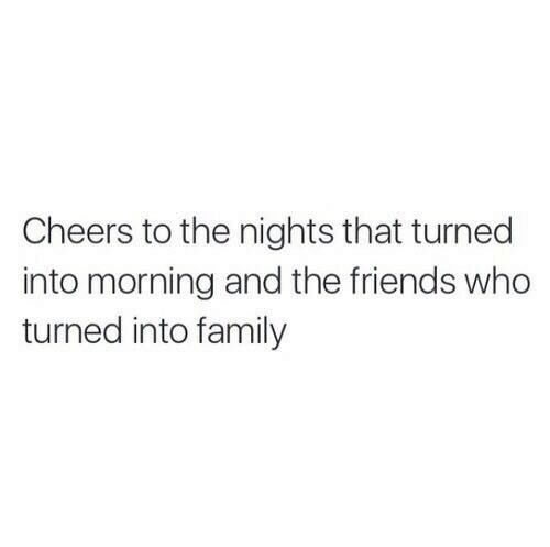 The Friends: Cheers to the nights that turned  into morning and the friends who  turned into family
