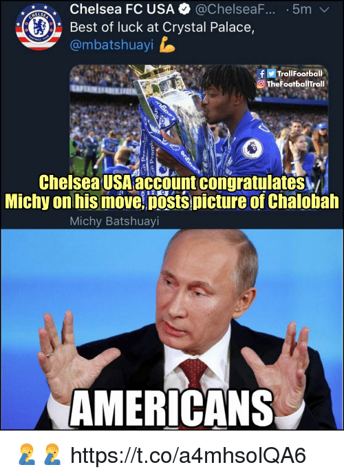 Chelsea, Memes, and Best: Chelsea FC USA @ChelseaF..5m  Best of luck at Crystal Palace,  @mbatshuayi  TrollFootball  TheFootbalilTroll  Chelsea USA account congratulates  Michy on his move posts picture of Chalobah  Michy Batshuayi  AMERICANS 🤦‍♂️🤦‍♂️ https://t.co/a4mhsolQA6