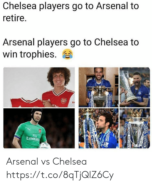 Arsenal, Chelsea, and Barclays: Chelsea players go to Arsenal to  retire.  Arsenal players go to Chelsea to  win trophies.  AMA  RES  gettymeces  RV  FIV  Emirate  ARCLAYS BARCEA  enGoan uald  BARCLAYS BARCIAYS  SAVISATANARAI  BARCLAYS BARCLA Arsenal vs Chelsea https://t.co/8qTjQlZ6Cy