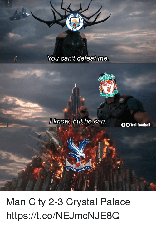 crystal palace: CHES  CITY  You can't defeat me  LIVERPOOL  ul  OOTBAL  ST.1892  know but he can.  TrollFootball  CRYSTAL PA  CE F.C Man City 2-3 Crystal Palace https://t.co/NEJmcNJE8Q
