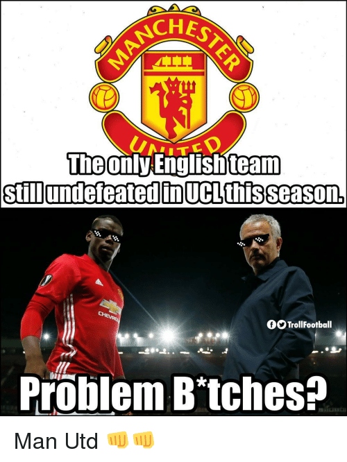 Memes, 🤖, and Man Utd: CHES  The  team  Still  OO TrollFootball  Problem B tches? Man Utd 👊👊