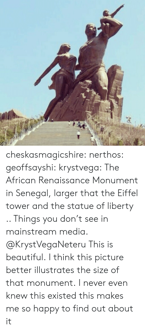 Mainstream Media: cheskasmagicshire: nerthos:  geoffsayshi:  krystvega:  The African Renaissance Monument in Senegal, larger that the Eiffel tower and the statue of liberty .. Things you don't see in mainstream media.  @KrystVegaNeteru  This is beautiful.   I think this picture better illustrates the size of that monument.   I never even knew this existed this makes me so happy to find out about it