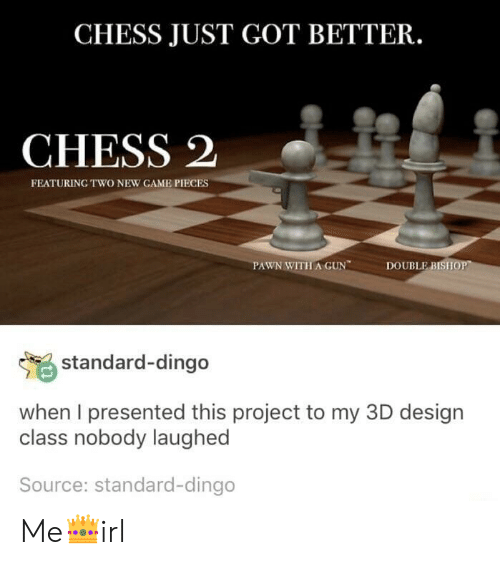 pawn: CHESS JUST GOT BETTER.  CHESS 2  FEATURING TWO NEW GAME PIECES  PAWN WITHA GUN  DOUBLE BISII  standard-dingo  when I presented this project to my 3D design  class nobody laughed  Source: standard-dingo Me👑irl