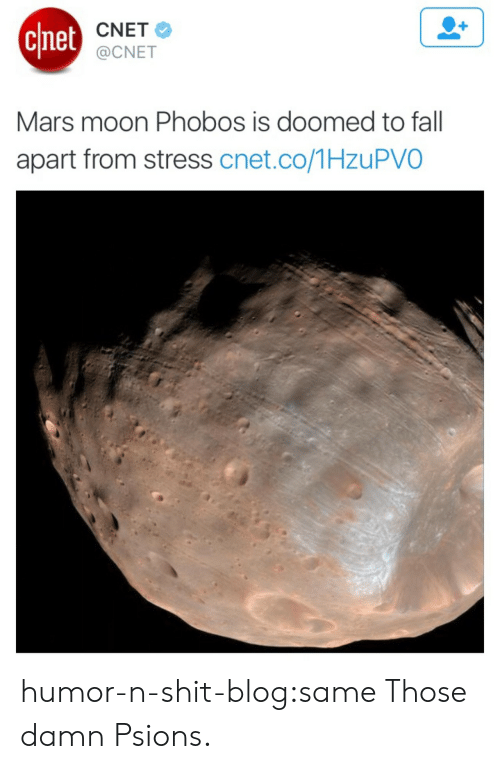 Apart: chet  CNET  @CNET  Mars moon Phobos is doomed to fall  apart from stress cnet.co/1HzuPVO humor-n-shit-blog:same  Those damn Psions.