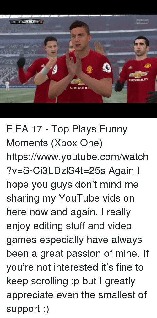Fifa 17: CHEVROL FIFA 17 - Top Plays  Funny Moments (Xbox One) https://www.youtube.com/watch?v=S-Ci3LDzlS4t=25s  Again I hope you guys don't mind me sharing my YouTube vids on here now and again. I really enjoy editing stuff and video games especially have always been a great passion of mine. If you're not interested it's fine to keep scrolling :p but I greatly appreciate even the smallest of support :)