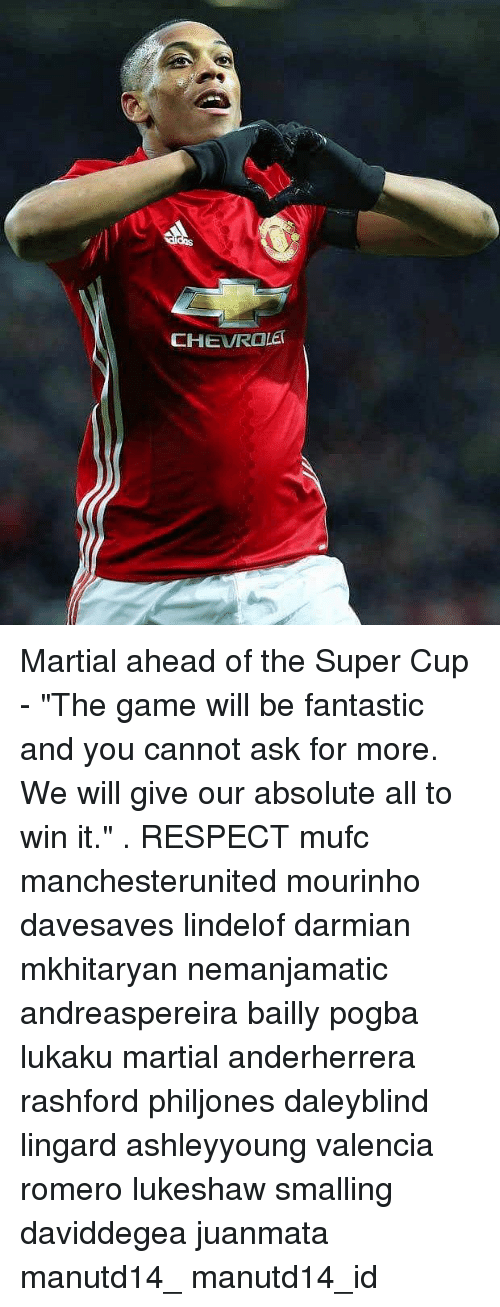 """Memes, Respect, and The Game: CHEVROLE Martial ahead of the Super Cup - """"The game will be fantastic and you cannot ask for more. We will give our absolute all to win it."""" . RESPECT mufc manchesterunited mourinho davesaves lindelof darmian mkhitaryan nemanjamatic andreaspereira bailly pogba lukaku martial anderherrera rashford philjones daleyblind lingard ashleyyoung valencia romero lukeshaw smalling daviddegea juanmata manutd14_ manutd14_id"""
