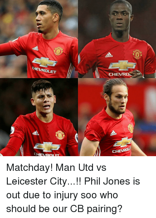 Leicester City: CHEVROLET  HEVRani FT  CHEVRO  CHEVROLE Matchday! Man Utd vs Leicester City...!! Phil Jones is out due to injury soo who should be our CB pairing?