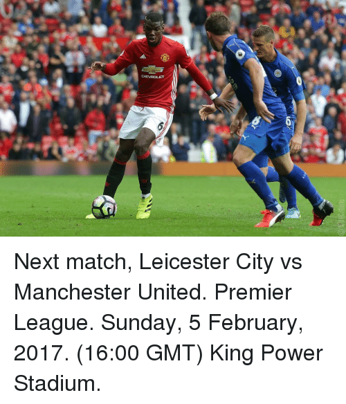 Leicester City: CHEVROLET Next match, Leicester City vs Manchester United. Premier League. Sunday, 5 February, 2017. (16:00 GMT) King Power Stadium.