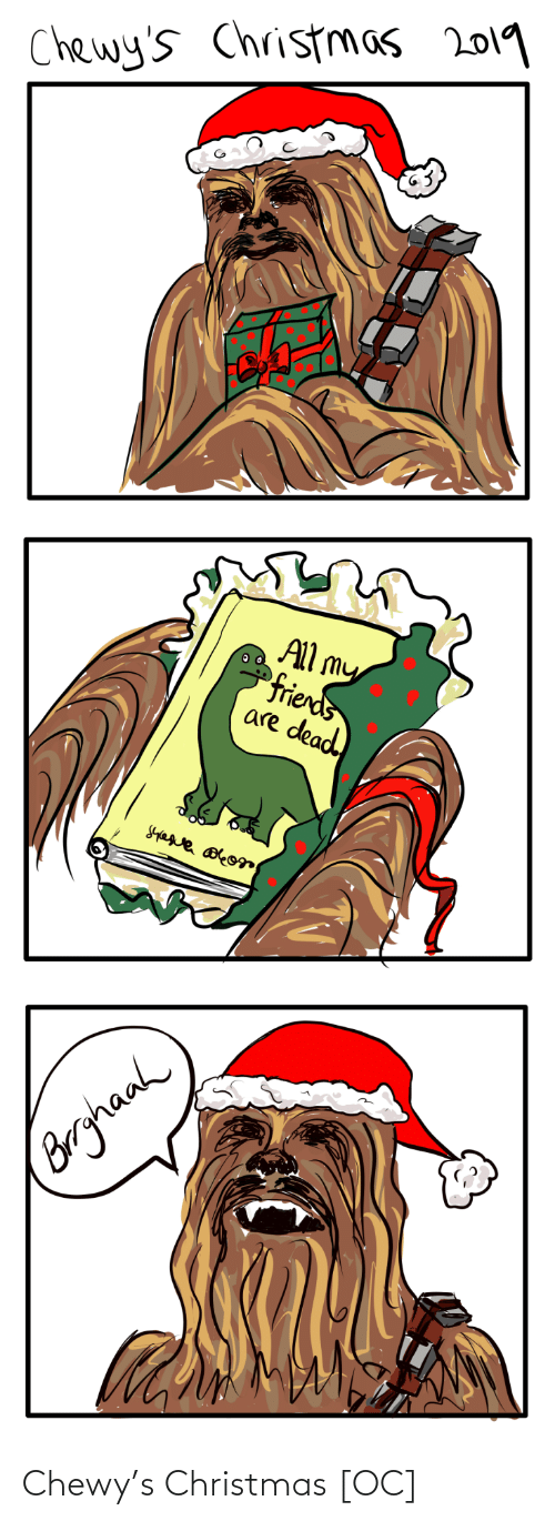 Christmas: Chewy's Christmas 2019  All my  frieds  are dead  Borghanh Chewy's Christmas [OC]