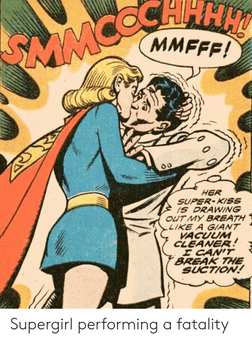 Vacuum: CHHH  MMFFF!  SMMC  HER  SUPER-KISS  1S DRAWING  OUT MY BREATH  LIKE A GIANT  VACUUM  CLEANER!  E CAN'T  BREAK THE  SUCTION!  76 Supergirl performing a fatality