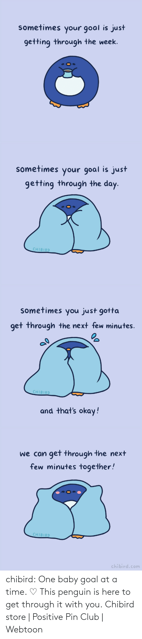 with you: chibird:  One baby goal at a time. ♡ This penguin is here to get through it with you.  Chibird store | Positive Pin Club | Webtoon