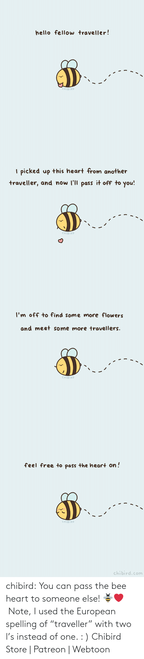 "bee: chibird:  You can pass the bee heart to someone else! 🐝❤️️ Note, I used the European spelling of ""traveller"" with two l's instead of one. : )  Chibird Store 
