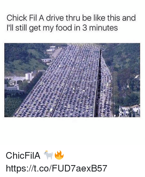 Be Like, Chick-Fil-A, and Food: Chick Fil A drive thru be like this and  I'll still get my food in 3 minutes ChicFilA 🐐🔥 https://t.co/FUD7aexB57