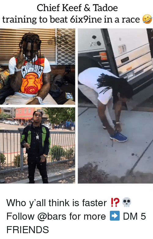 Keef: Chief Keef & Tadoe  training to beat 6ix9ine in a race Who y'all think is faster ⁉️💀 Follow @bars for more ➡️ DM 5 FRIENDS
