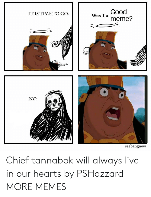 Live In: Chief tannabok will always live in our hearts by PSHazzard MORE MEMES