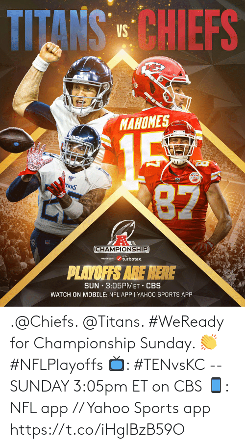 Sunday: .@Chiefs. @Titans.   #WeReady for Championship Sunday. 👏 #NFLPlayoffs  📺: #TENvsKC -- SUNDAY 3:05pm ET on CBS 📱: NFL app // Yahoo Sports app https://t.co/iHgIBzB59O