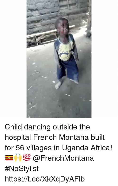 French Montana: Child dancing outside the hospital French Montana built for 56 villages in Uganda Africa! 🇺🇬🙌💯 @FrenchMontana #NoStylist https://t.co/XkXqDyAFlb