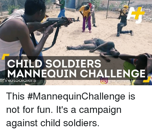 child soldiers: CHILD SOLDIERS  MANNEQUIN CHALLENGE  enNouSoidiers This #MannequinChallenge is not for fun. It's a campaign against child soldiers.