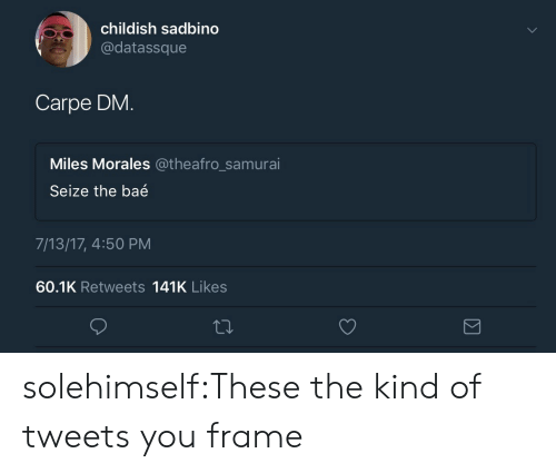 Miles Morales: childish sadbino  @datassque  Carpe DM.  Miles Morales @theafro_samurai  Seize the baé  7/13/17, 4:50 PM  60.1K Retweets 141K Likes solehimself:These the kind of tweets you frame