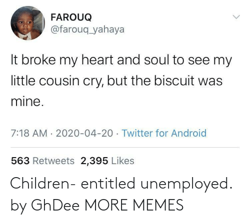 Unemployed: Children- entitled unemployed. by GhDee MORE MEMES