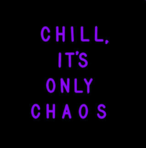 Chill, Chaos, and Its: CHILL  IT'S  ONLY  CHAOS