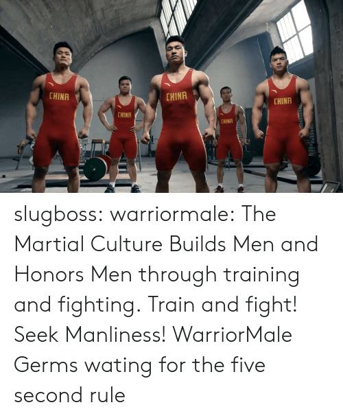 Tumblr, China, and Blog: CHINA  CHINA  CHINA  CHINA  CHINA slugboss: warriormale:   The Martial Culture Builds Men and Honors Men through training and fighting. Train and fight! Seek Manliness! WarriorMale   Germs wating for the five second rule