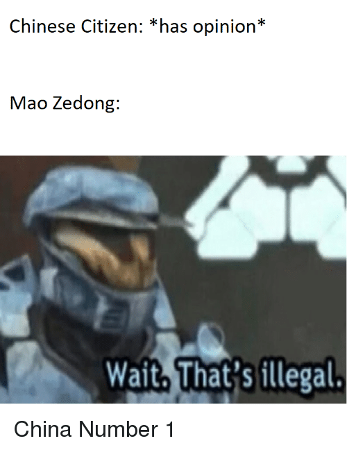 Number 1: Chinese Citizen: *has opinion*  Mao Zedong:  Wait, That'sillegal. China Number 1