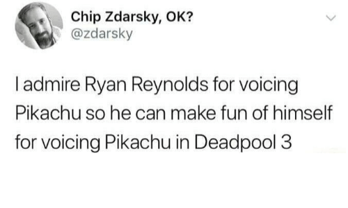 Pikachu, Deadpool, and Ryan Reynolds: Chip Zdarsky, OK?  @zdarsky  I admire Ryan Reynolds for voicing  Pikachu so he can make fun of himself  for voicing Pikachu in Deadpool 3