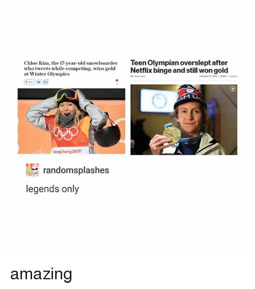 Netflix, Winter, and Amazing: Chloe Ki, the 17-year-old sowboar  who tweets while competing, wins gold  at Winter Olympics  Teen Olympian overslept after  Netflix binge and still won gold  songChang 2018  randomsplashes  legends only amazing