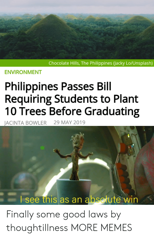 jacky: Chocolate Hills, The Philippines (Jacky Lo/Unsplash)  ENVIRONMENT  Philippines Passes Bill  Requiring Students to Plant  10 Trees Before Graduating  29 MAY 2019  JACINTA BOWLER  Esee this as an absotute win Finally some good laws by thoughtillness MORE MEMES