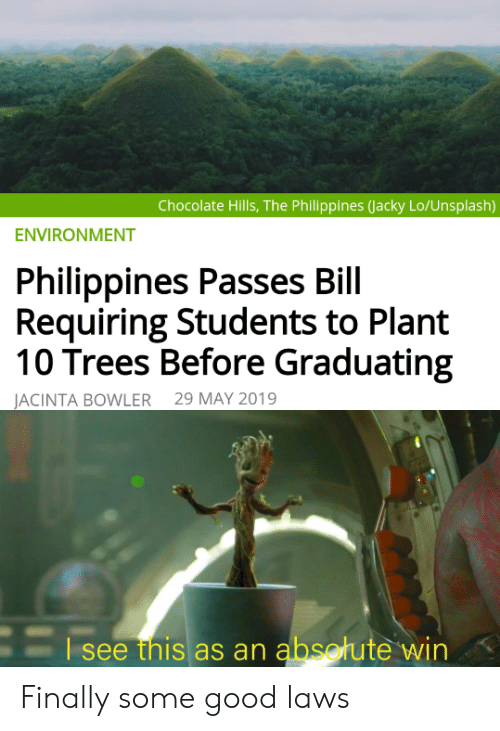 jacky: Chocolate Hills, The Philippines (Jacky Lo/Unsplash)  ENVIRONMENT  Philippines Passes Bill  Requiring Students to Plant  10 Trees Before Graduating  29 MAY 2019  JACINTA BOWLER  Esee this as an absotute win Finally some good laws