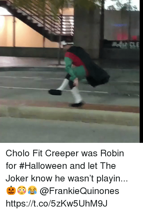 creeper: Cholo Fit Creeper was Robin for #Halloween and let The Joker know he wasn't playin...🎃😳😂 @FrankieQuinones https://t.co/5zKw5UhM9J